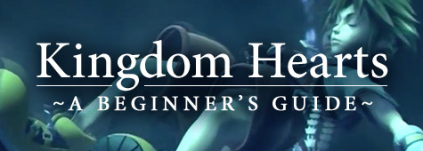 Kingdom Hearts ~A Beginner's Guide~